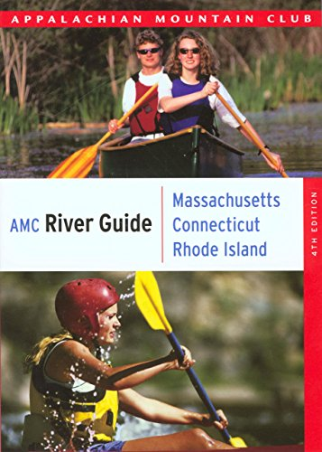 AMC River Guide Massachusetts/Connecticut/Rhode Island: A Comprehensive Guide To Flatwater, Quickwater And Whitewater (AMC River Guide Series) ()
