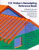 F.R. Walker's Remodeling Reference Book: A Guide for Accurate Remodeling Cost Estimates for Construction Professionals and Homeowners
