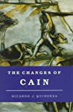 The Changes of Cain : Violence and the Lost Brother in Cain and Abel Literature, Quinones, Ricardo J., 0691068836