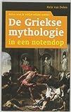 de griekse mythologie in een notendop wat iedereen van de griekse mythen en sagen moet weten