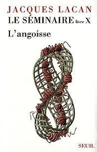 Le séminaire, livre X : L'angoisse par Jacques Lacan