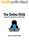 The Online Child: Keeping Your Kids Safe In An Online World