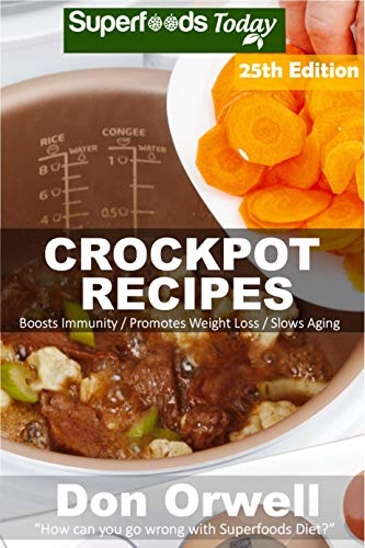 Crockpot Recipes: Over 255 Quick & Easy Gluten Free Low Cholesterol Whole Foods Recipes full of Antioxidants & Phytochemicals (Slow Cooking Natural Weight Loss Transformation Book 19) by Don Orwell