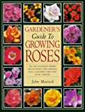 The Gardener's Guide to Growing Roses, John Mattock, 1577150120