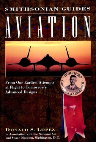 Aviation: From Our Earliest Attempts at Flight to Tomorrow's Advanced Designs (Smithsonian Guides)