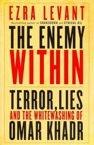The Enemy Within Terror Lies And The Whitewashing Of Omar Khadr The Enemy Within