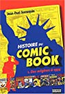 Histoire du Comic Book. Tome 1, Des origines à 1954