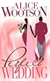 Perfect Wedding, Alice G. Wootson, 1583146849
