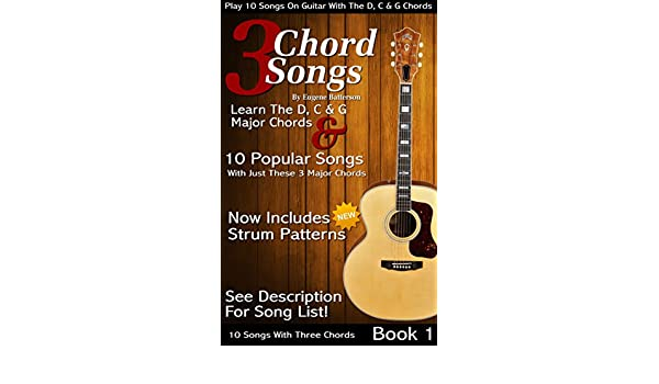 3 Chord Songs Book 1: Play 10 Songs on Guitar with the C, D & G ...