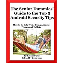 The Senior Dummies' Guide to The Top 5 Android Security Tips: How to Feel Stay Safe While Using Android Phones and Tablets (Senior Dummies Guides) (Volume 2)