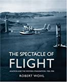 The Spectacle of Flight, Robert Wohl, 0300106920