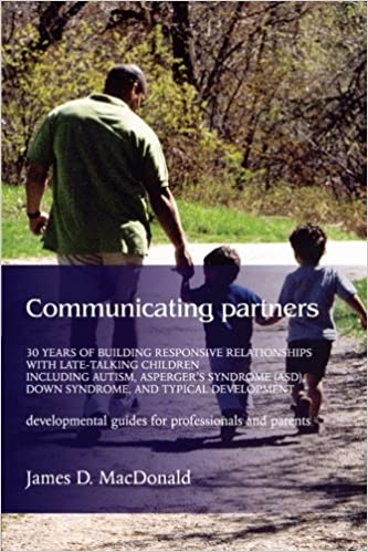 Communicating Partners: 30 Years of Building Responsive Relationships with Late Talking Children including Autism Aspergers Syndrome and Typical Devel Down Syndrome ASD