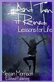 And Then It Rained: Lessons for Life by [Morrison, Megan]