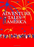 Adventure Tales of America : An Illustrated History of the United States, 1492-1877, Potts, Jody and Lisenby, Foy, 0961667745
