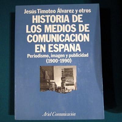 Historia de los medios de comunicacion en España. periodismo, imagen y Ariel comunicación: Amazon.es: Alvarez, Jesus Timoteo: Libros