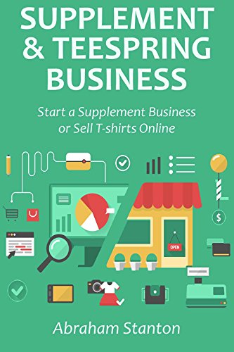 SUPPLEMENTS & TEESPRING BUSINESS: Start a Supplement Business or Sell T-shirts Online