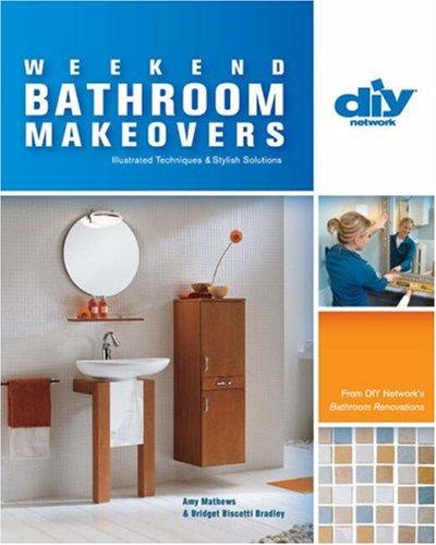 Weekend Bathroom Makeovers Diy Network Matthews Amy Biscotti Bradley Bridget 9781579908560 Amazon Com Books