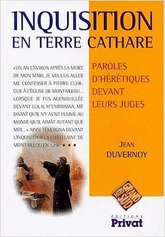 Télécharger en ligne Inquisition en pays cathare. Paroles d'hérétiques devant leurs juges pdf