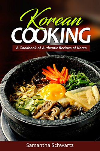 Korean Cooking: A Cookbook of Authentic Recipes of Korea by Samantha Schwartz
