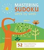 Mastering Sudoku Week by Week: 52 Steps to Becoming a Sudoku Wizard