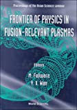 The Frontier of Physics in Fusion-Relevant Plasmas: Proceedings of the Asian Science Seminar, Hefei, China, November 20-29, 1996