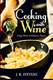 Cooking with Wine: Using Wine to Enhance Flavor