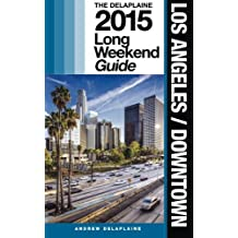 LOS ANGELES / DOWNTOWN - The Delaplaine 2015 Long Weekend  Guide