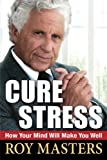 Cure Stress, Roy Masters, 1481221043
