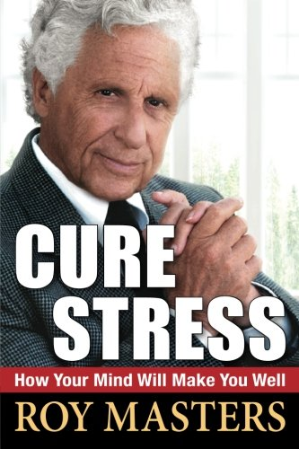 (Cure Stress: How Your Mind Will Make You Well )