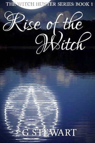 Read Online Rise Of The Witch (The Witch Hunter Series: Book 1): The Witch Hunter Series: Book 1 pdf epub