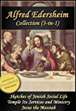 ALFRED EDERSHEIM COLLECTION, 3-in-1 (Illustrated). Sketches of Jewish Social Life, The Temple, Jesus the Messiah (English Edition)