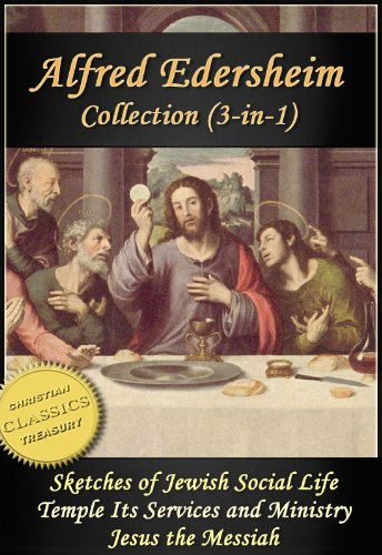 ALFRED EDERSHEIM COLLECTION; 3-in-1 (Illustrated). Sketches of Jewish Social Life; The Temple; Jesus the Messiah