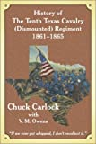 History of the Tenth Texas Cavalry (Dismounted) Regiment, 1861-1865, Chuck Carlock and V. M. Owens, 1930566069