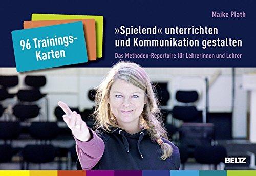 96 Trainingskarten »Spielend« unterrichten und Kommunikation gestalten: Das Methoden-Repertoire für Lehrerinnen und Lehrer. Mit Online-Materialien