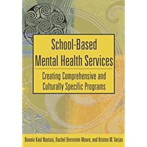 School-Based Mental Health Services: Creating Comprehensive and Culturally Specific Programs (Applying Psychology to the Schools) Bonnie K. Nastasi, Rachel Bernstein Moore and Kristen M. Varjas