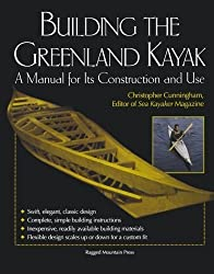 Building the Greenland Kayak: A Manual for Its Contruction and Use: A Manual for Its Construction and Use by Cunningham, Christopher (2003) Paperback