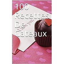 100 Recettes De Gateaux (French Edition)