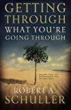 Getting Through What You're Going Through, Robert A. Schuller, 0785289429