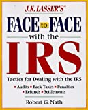 J.K. Lasser's Face to Face With the IRS: Successful Strategies for Dealing With Audits