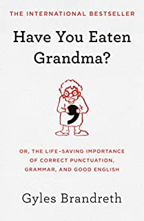 Book Cover: Have You Eaten Grandma?: Or, the Life-Saving Importance of Correct Punctuation, Grammar, and Good English
