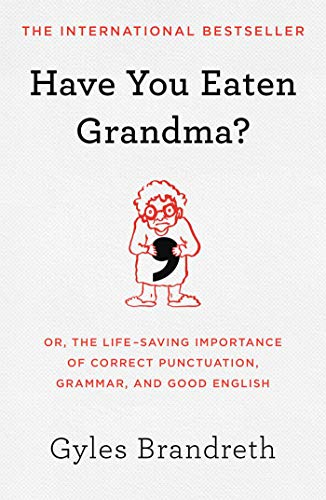 Have You Eaten Grandma?: Or, the Life-Saving Importance of Correct Punctuation, Grammar, and Good English (The Best Grammar Checker)
