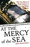 img - for At the Mercy of the Sea: The True Story of Three Sailors in a Caribbean Hurricane book / textbook / text book