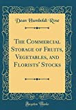 Amazon / Forgotten Books: The Commercial Storage of Fruits, Vegetables, and Florists Stocks Classic Reprint (Dean Humboldt Rose)