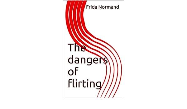 The Dangers of Flirting
