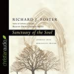 Sanctuary of the Soul: Journey into Meditative Prayer | Richard J. Foster
