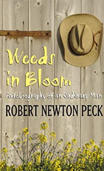 Weeds in Bloom: Autobiography of an Ordinary Man by [Peck, Robert Newton]