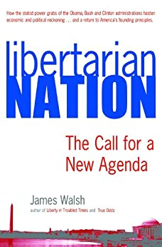 Libertarian Nation: The Call for a New Agenda by [James Walsh]