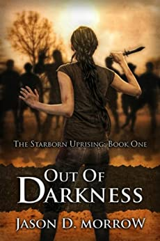 Out Of Darkness (The Starborn Uprising Book 1) by [Morrow, Jason D.]