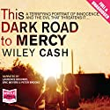 This Dark Road to Mercy Audiobook by Wiley Cash Narrated by Laurence Bouvard, Eric Meyers, Peter Brooke