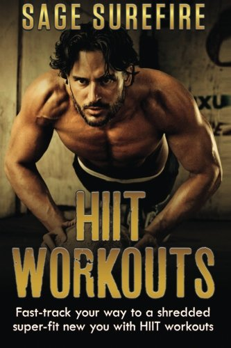 Download HIIT Workouts: Get HIIT Fit - Fast-track Your Way To A Shredded Super-fit New You With HIIT Workouts (HIIT training, high intensity interval training) PDF